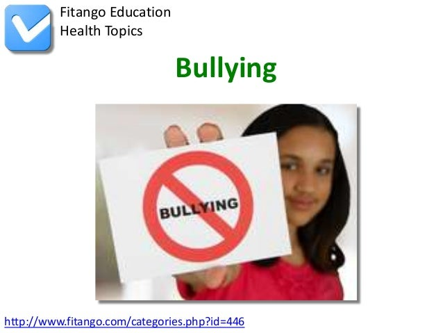 Fitango Education          Health Topics                               Bullyinghttp://www.fitango.com/categories.php?id=446