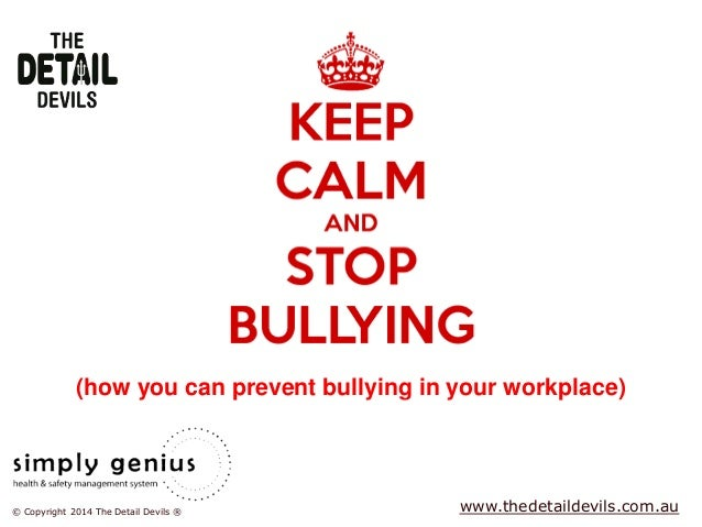 © Copyright 2014 The Detail Devils ® www.thedetaildevils.com.au (how you can prevent bullying in your workplace)