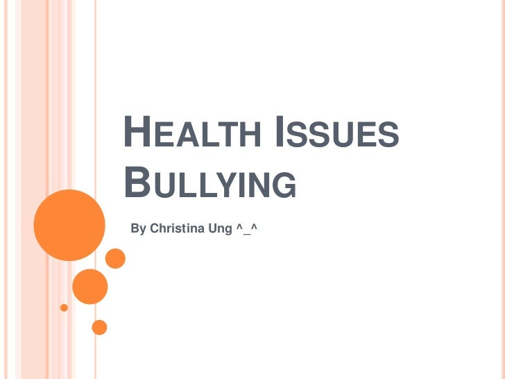 Health Issues Bullying<br />By Christina Ung ^_^<br />