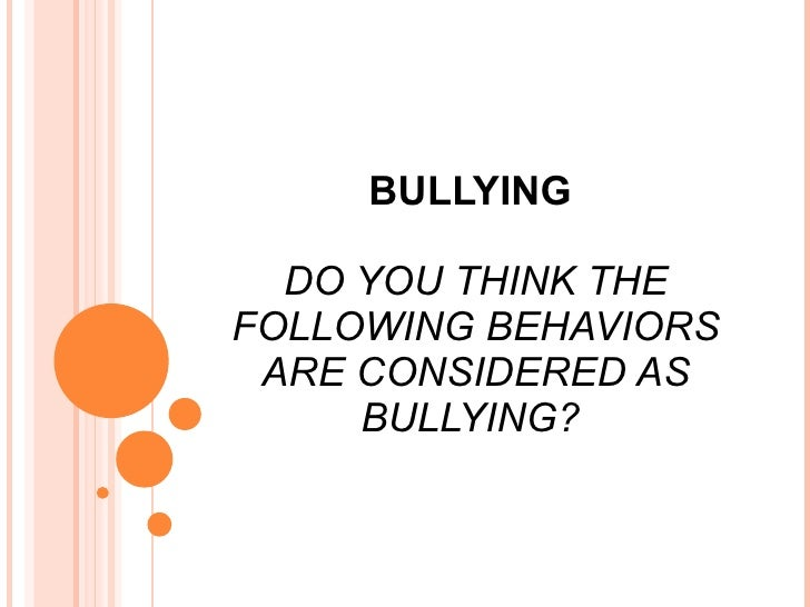 BULLYING  DO YOU THINK THE FOLLOWING BEHAVIORS ARE CONSIDERED AS BULLYING?