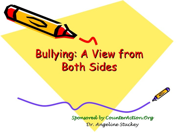 Bullying: A View from Both Sides Sponsored by CounterAction.Org Dr. Angeline Stuckey
