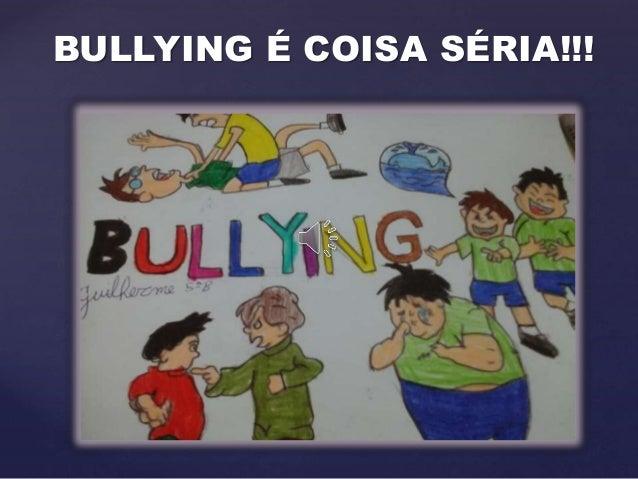 BULLYING É COISA SÉRIA!!!