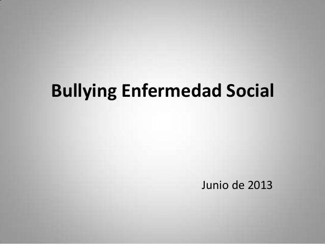 Bullying Enfermedad SocialJunio de 2013