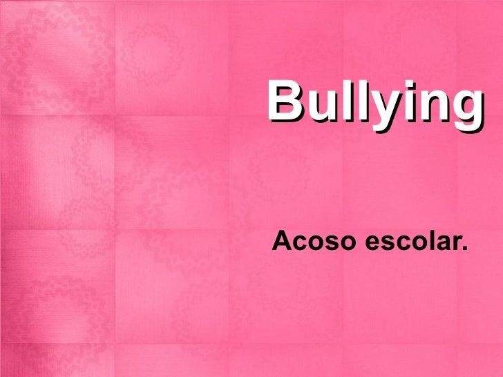 Bullying Acoso escolar.