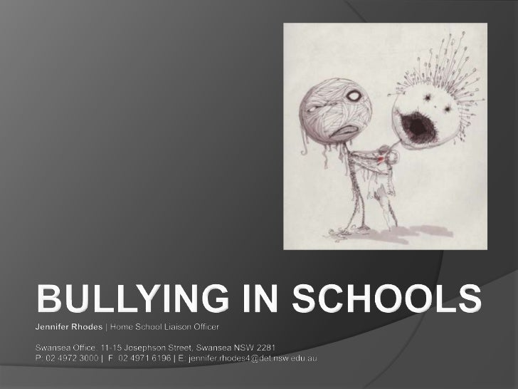 BULLYING IN SCHOOLS<br />Jennifer Rhodes | Home School Liaison Officer <br /><br />Swansea Office, 11-15 Josephson Street...
