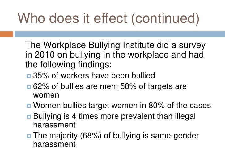 the causes and effects of workplace bullying The visible side effects of physical bullying can include black eyes, bruises or scars, but physical bullying also causes psychological side effects like verbal or social bullying, the goal of physical bullying is to make the victim and others believe the bully has power.