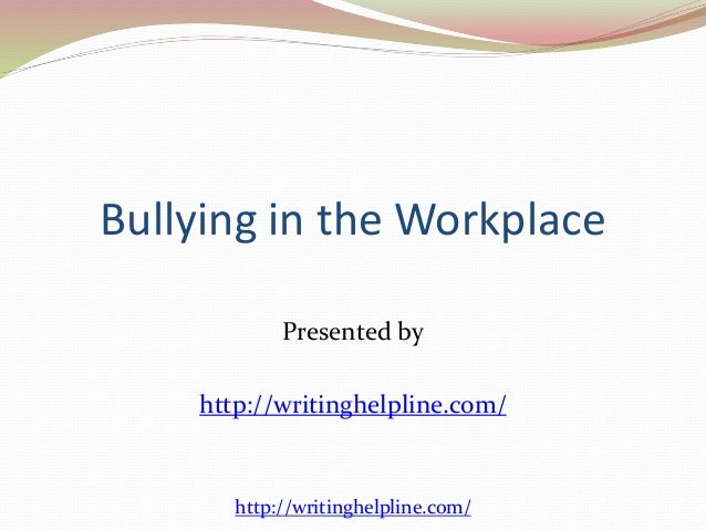 bullying in the workplace essay Cause & effect essay: bullying most people know that bullying is wrong calling i studied education and currently work as a tutor for school-age children.