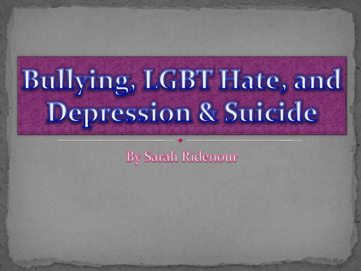 Bullying, LGBT Hate, and Depression & Suicide