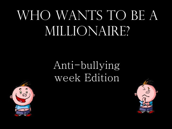 Who Wants To Be A Millionaire? Anti-bullying week Edition
