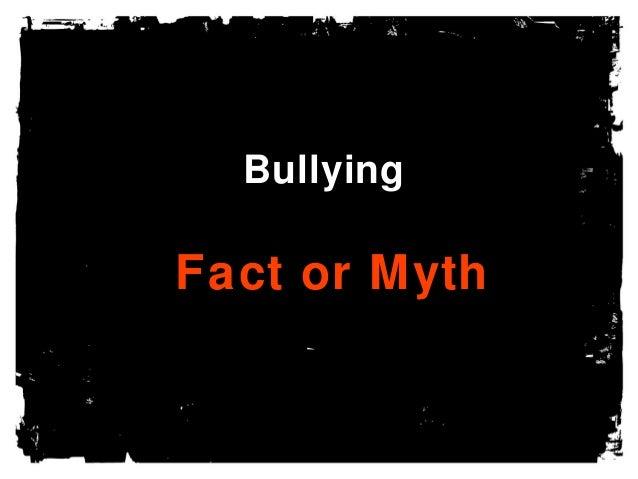 Bullying  Fact or Myth