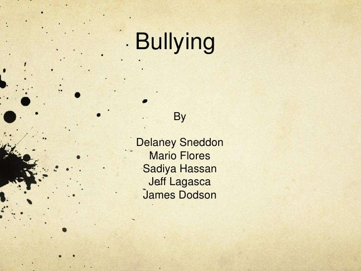Bullying      ByDelaney Sneddon  Mario Flores Sadiya Hassan  Jeff Lagasca James Dodson