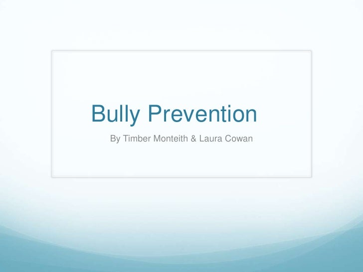 Bully Prevention	<br />By Timber Monteith & Laura Cowan<br />