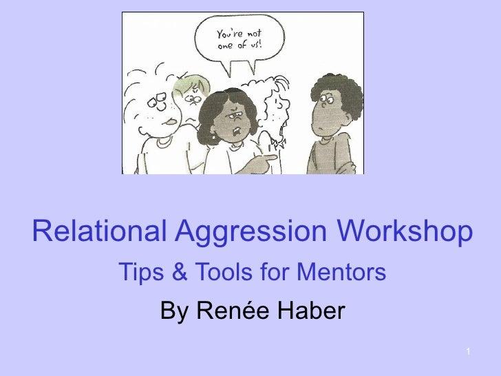 Relational Aggression Workshop     Tips & Tools for Mentors        By Renée Haber                                1