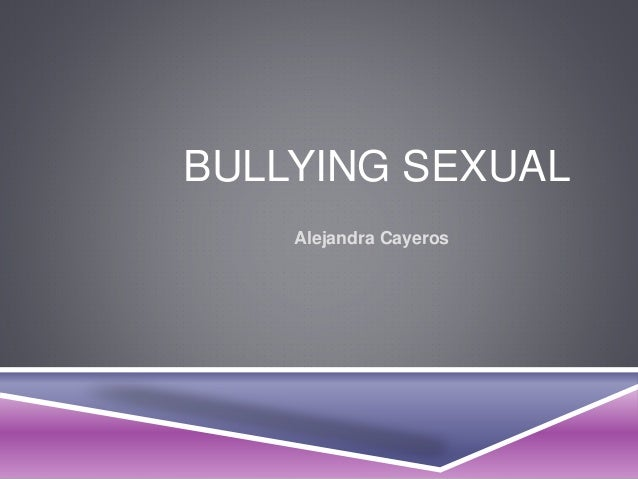 BULLYING SEXUAL  Alejandra Cayeros