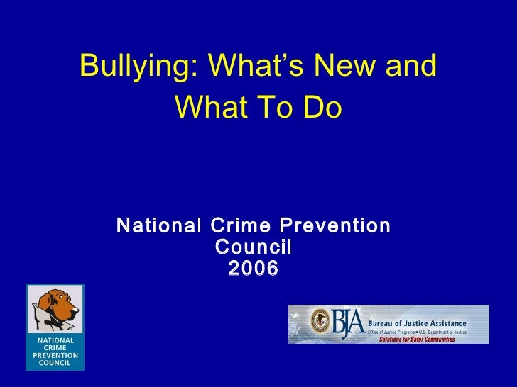 Bullying: What's New and What To Do National Crime Prevention Council 2006
