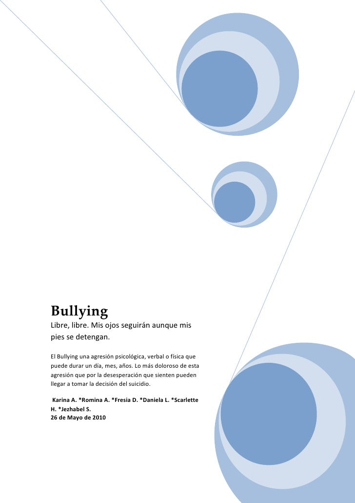 Bullying Libre, libre. Mis ojos seguirán aunque mis pies se detengan.  El Bullying una agresión psicológica, verbal o físi...