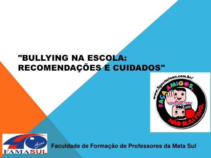 """""""Bullying na escola: recomendações e cuidados"""" <br />Faculdade de Formação de Professores da Mata Sul <br />"""