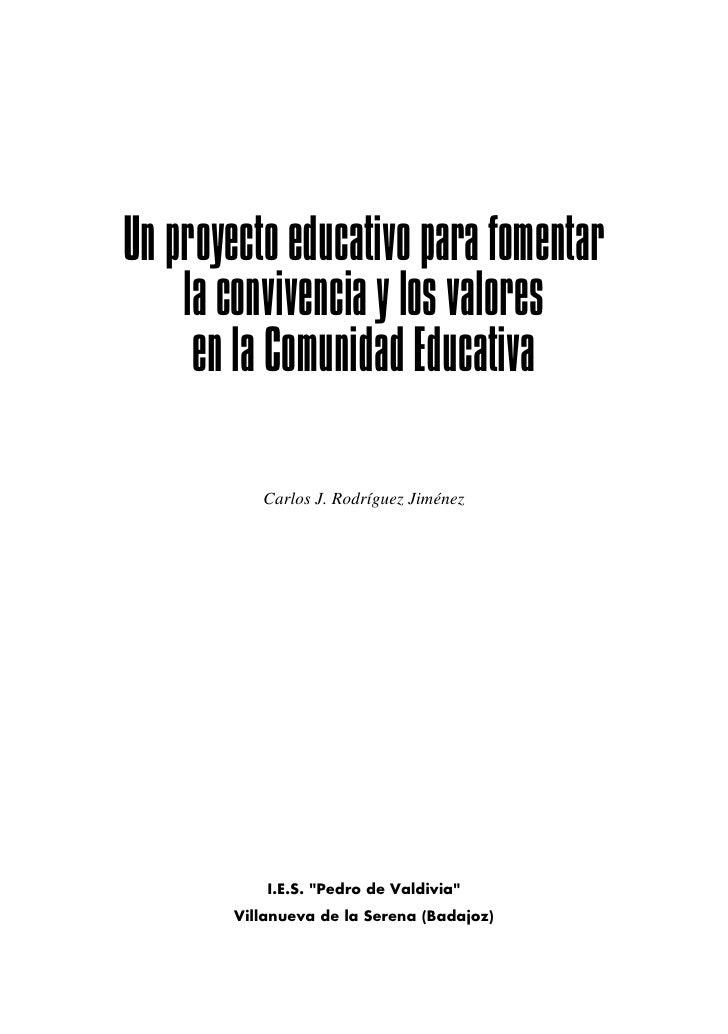 Un proyecto educativo para fomentar    la convivencia y los valores     en la Comunidad Educativa           Carlos J. Rodr...