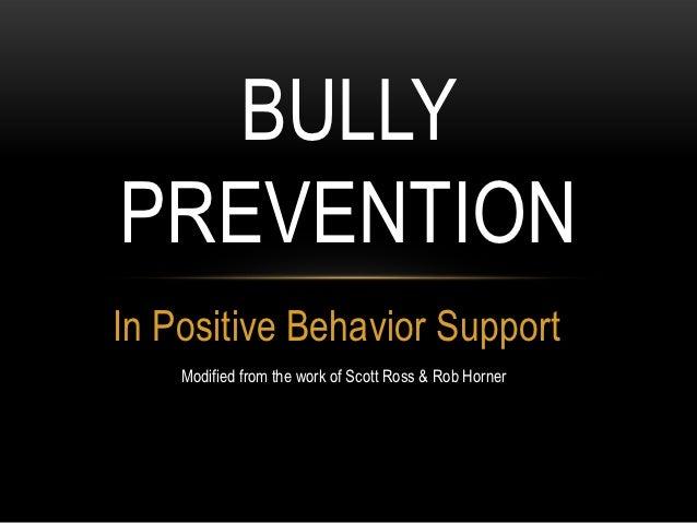 BULLYPREVENTIONIn Positive Behavior Support    Modified from the work of Scott Ross & Rob Horner