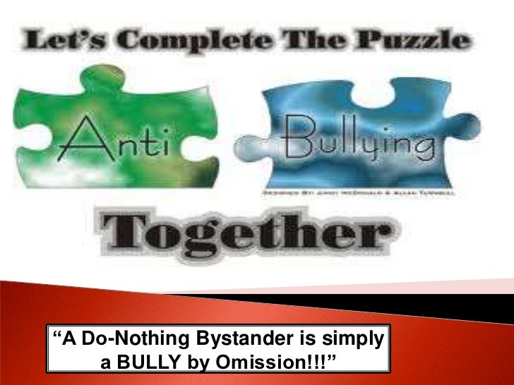 """""""A Do-Nothing Bystander is simply a BULLY by Omission!!!""""<br />"""