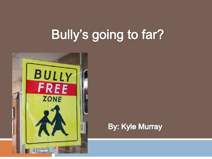 Bully's going to far?<br />By: Kyle Murray<br />