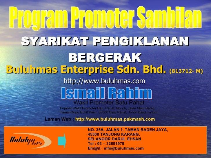 SYARIKAT PENGIKLANAN BERGERAK Buluhmas Enterprise Sdn. Bhd.   (813712- M) http://www.buluhmas.com Ismail Rahim Laman Web :...