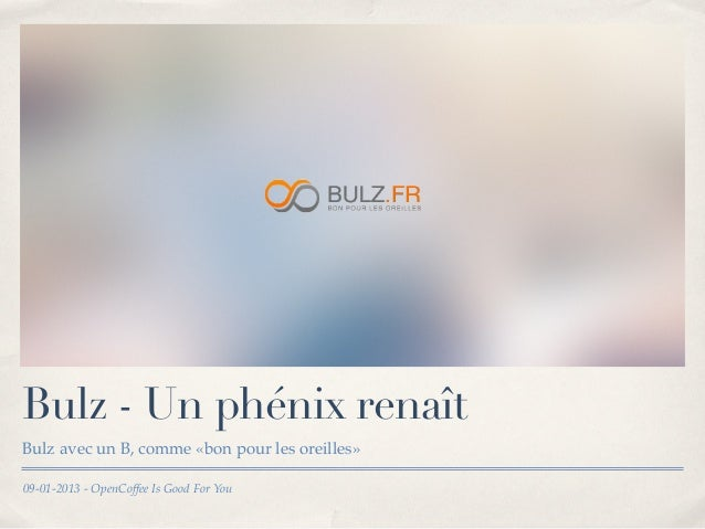 Bulz - Un phénix renaîtBulz avec un B, comme «bon pour les oreilles»09-01-2013 - OpenCoffee Is Good For You
