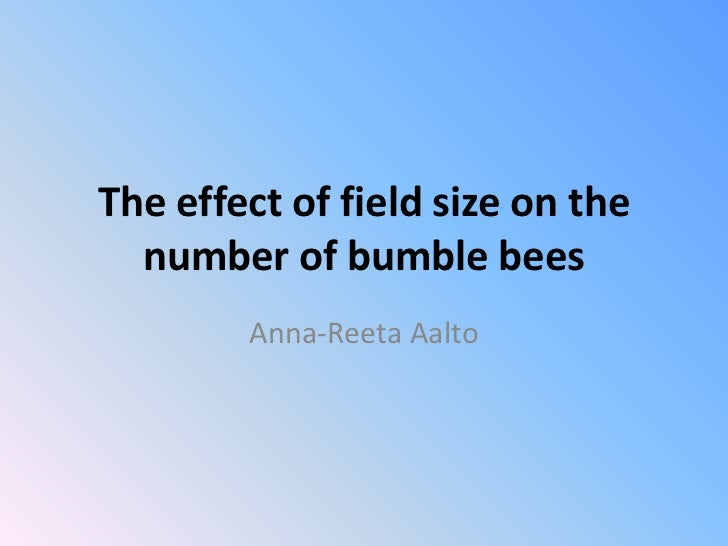 The effect of field size on the  number of bumble bees        Anna-Reeta Aalto