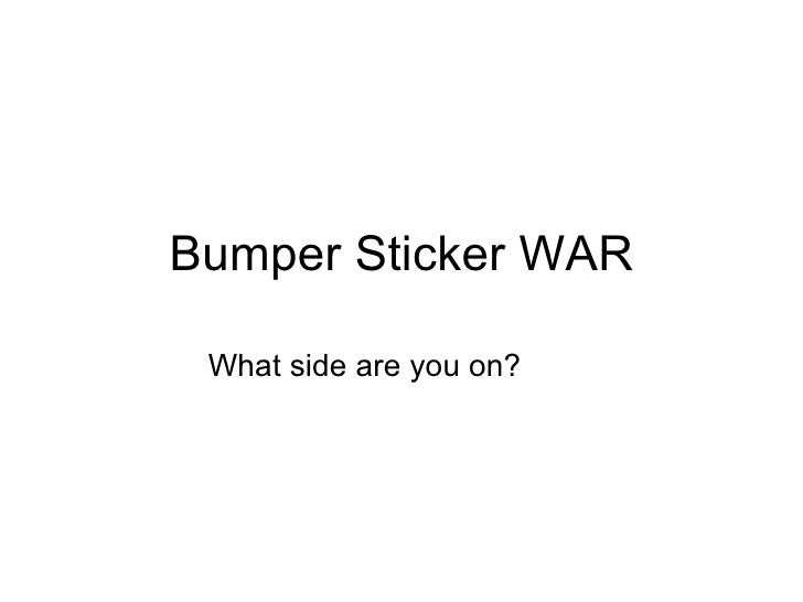 Bumper Sticker WAR What side are you on?