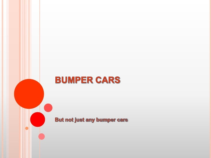 BUMPER CARS <br />But not just any bumper cars<br />
