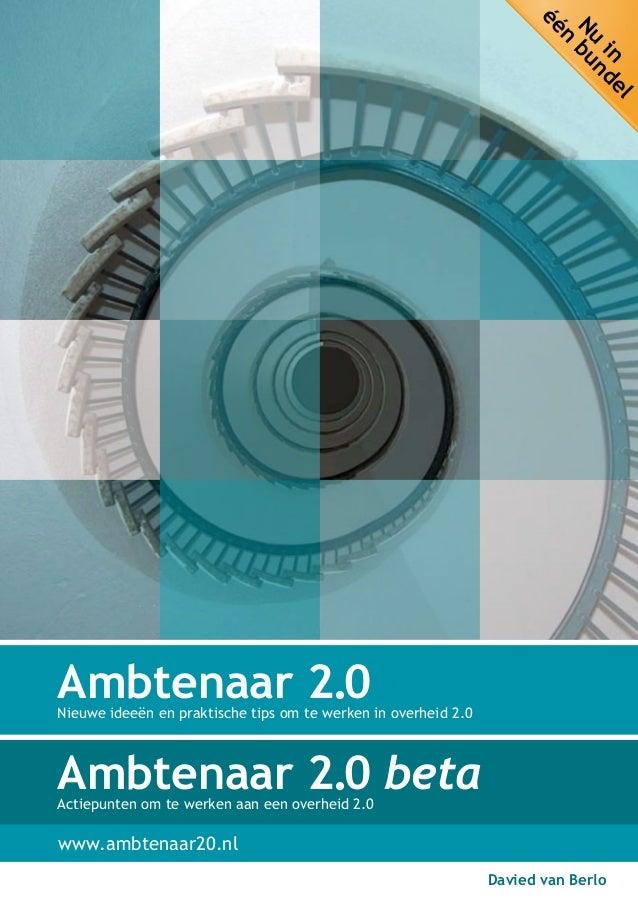 Davied van Berlo In het boek Ambtenaar 2.0 zette Davied van Berlo uiteen wat de betekenis is van web 2.0 voor de overheid:...
