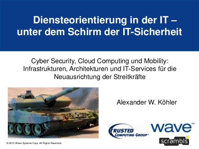 © 2012 Wave Systems Corp. All Rights Reserved. Diensteorientierung in der IT – unter dem Schirm der IT-Sicherheit Cyber Se...