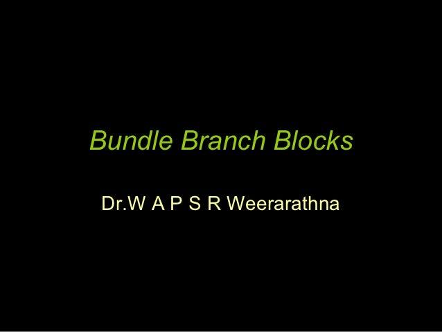 Bundle Branch BlocksDr.W A P S R Weerarathna