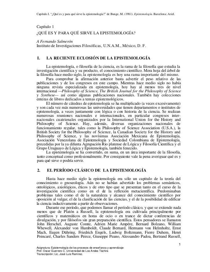 """Capítulo I. """"¿Qué es y para qué sirve la epistemología?"""" de Bunge, M. (1981). Epistemología. Barcelona: Ariel.Capítulo 1¿Q..."""
