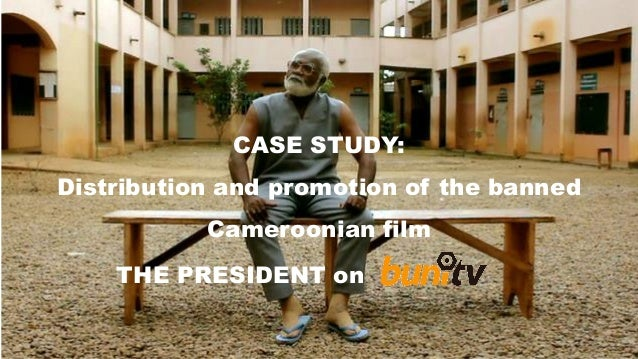 CASE STUDY:  Distribution and promotion of the banned Cameroonian film  THE PRESIDENT on