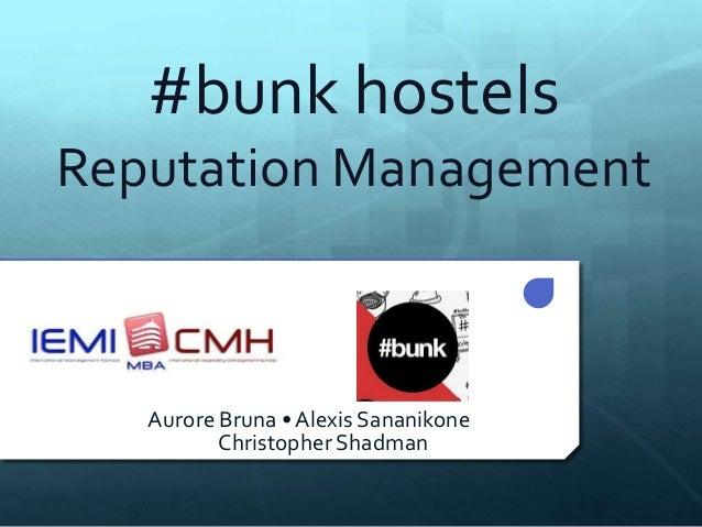 #bunk hostelsReputation Management   Aurore Bruna • Alexis Sananikone          Christopher Shadman