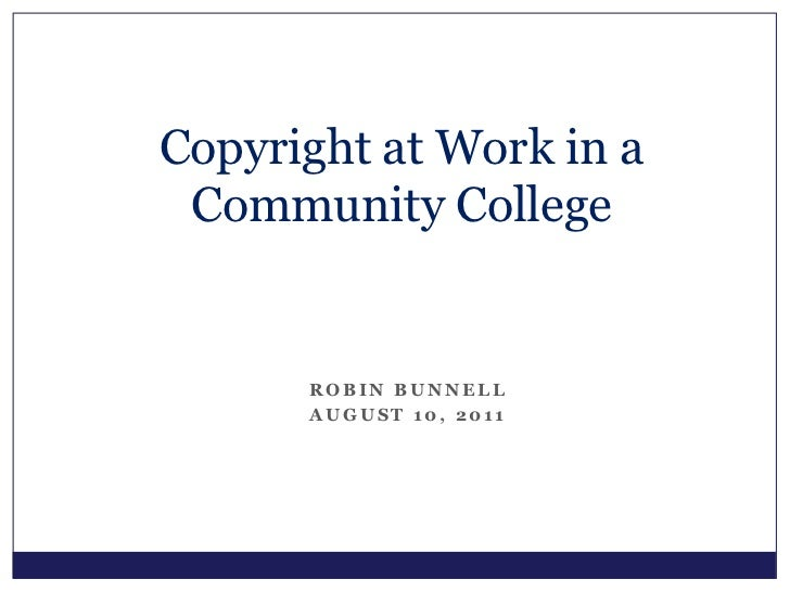 Copyright at Work in a Community College<br />Robin Bunnell<br />August 10, 2011<br />