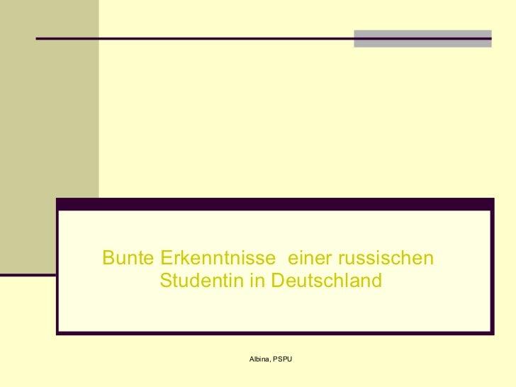 Bunte Erkenntnisse  einer russischen  Studentin in Deutschland