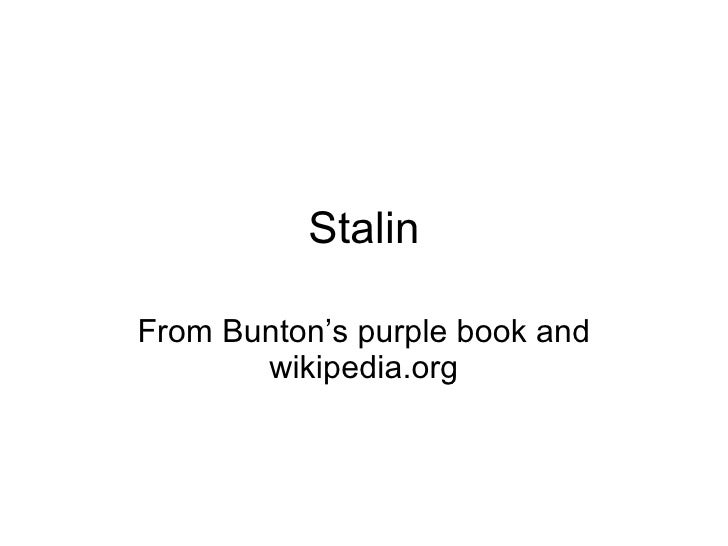 Stalin From Bunton's purple book and wikipedia.org