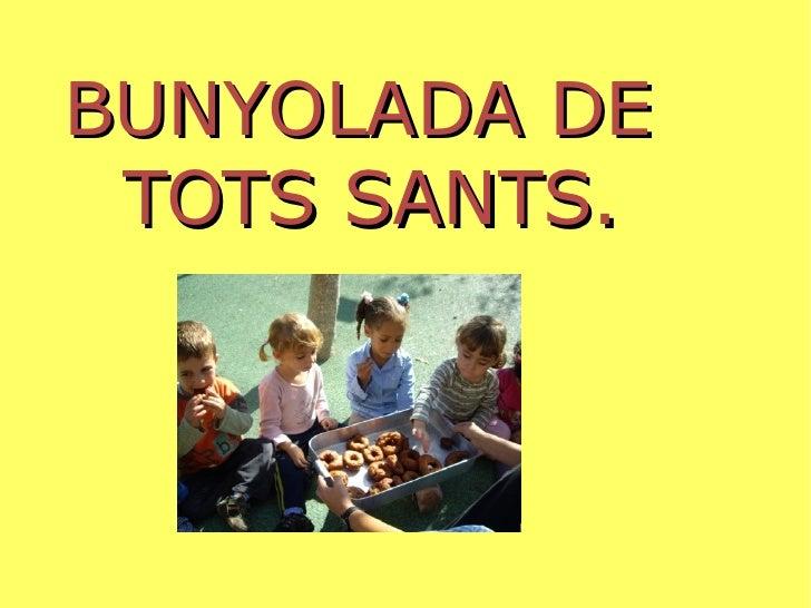 BUNYOLADA DE  TOTS SANTS.