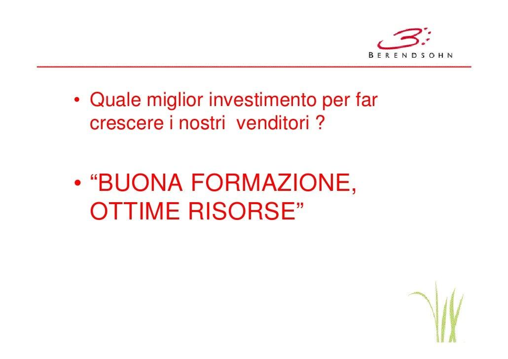 """• Quale miglior investimento per far  crescere i nostri venditori ?• """"BUONA FORMAZIONE,  OTTIME RISORSE"""""""