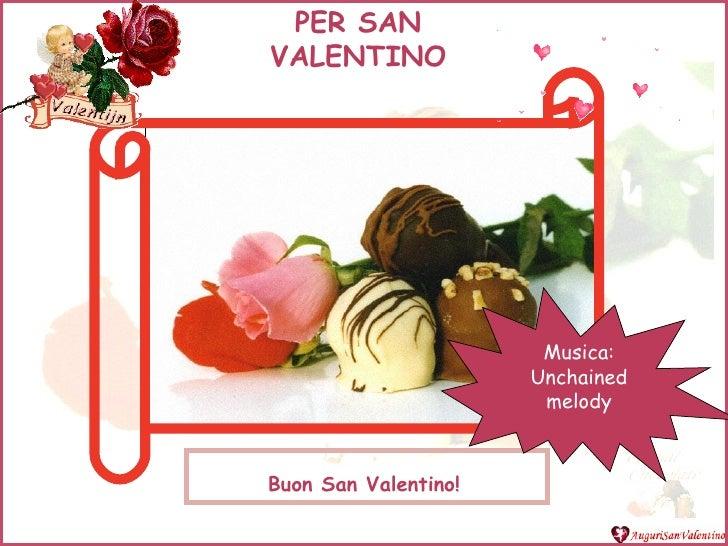Buon San Valentino! Musica: Unchained melody PER SAN VALENTINO