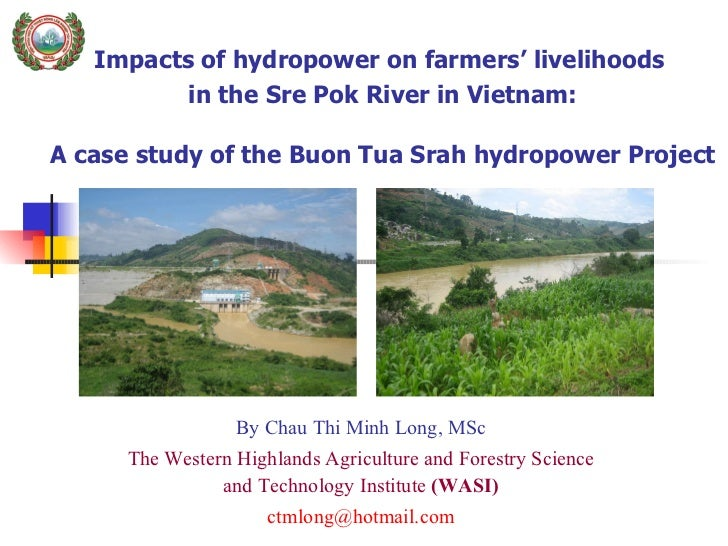 Impacts of hydropower on farmers' livelihoods  in the Sre Pok River in Vietnam:  A case study of the Buon Tua Srah hydropo...