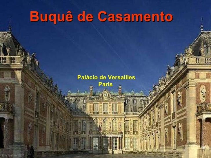 Palácio de Versailles Paris  Buquê de Casamento