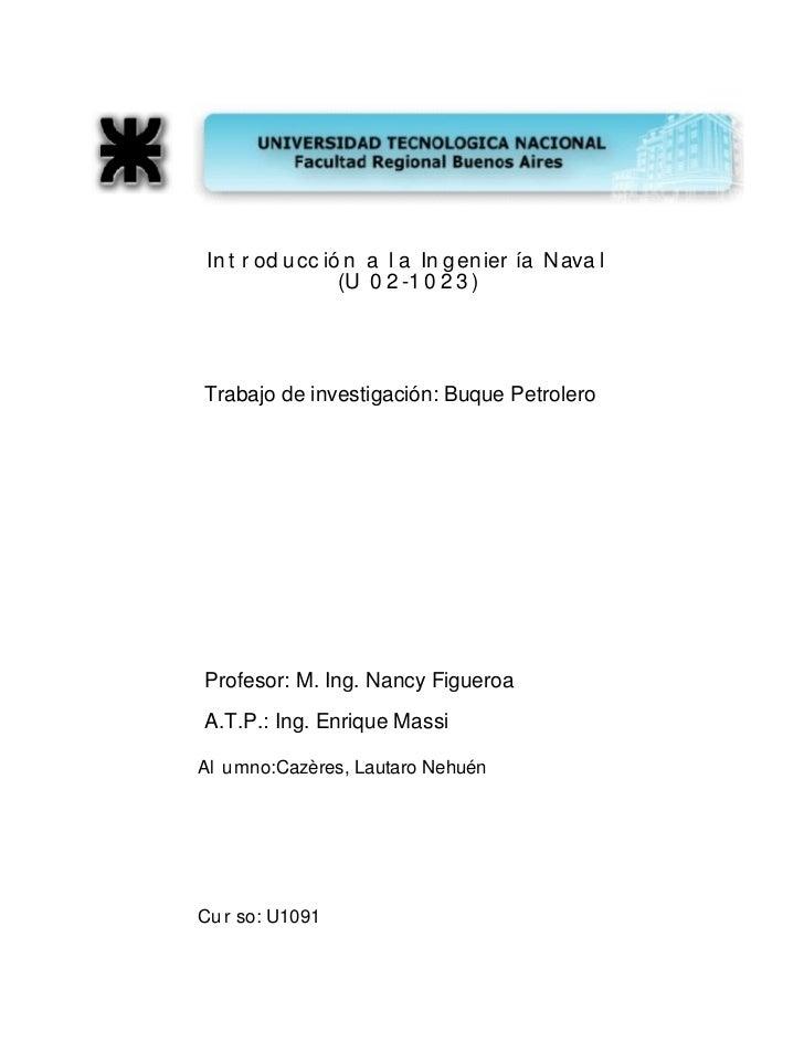 In t r od u cc ió n a l a In g en ier ía N ava l                  (U 0 2 -1 0 2 3 )Trabajo de investigación: Buque Petrole...