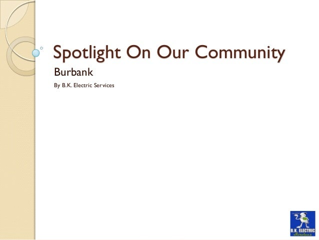 Spotlight On Our Community Burbank By B.K. Electric Services