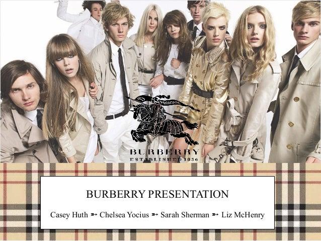 Casey Huth Chelsea Yocius Sarah Sherman Liz McHenry BURBERRY PRESENTATION Casey Huth ➵  Chelsea Yocius ➵  Sarah Sherma...