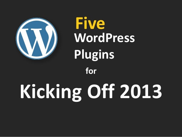 Five      WordPress      Plugins       forKicking Off 2013