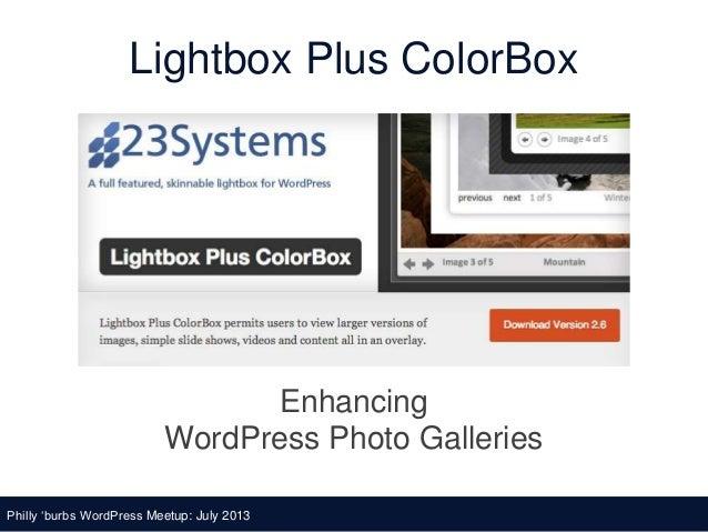Lightbox Plus ColorBox Enhancing WordPress Photo Galleries Philly 'burbs WordPress Meetup: July 2013