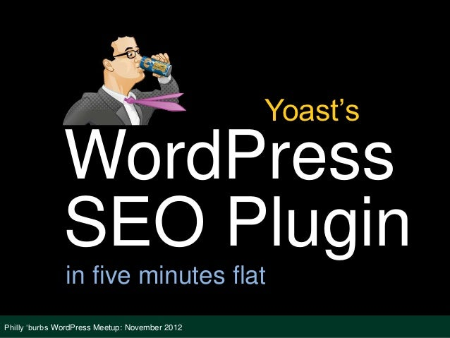 Yoast's              WordPress              SEO Plugin               in five minutes flatPhilly 'burbs WordPress Meetup: N...
